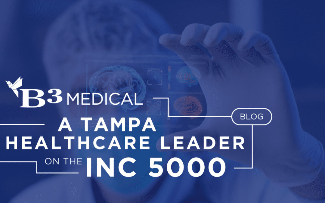 B3 Medical, a Tampa leader in Healthcare, is on the Inc. 5000 list